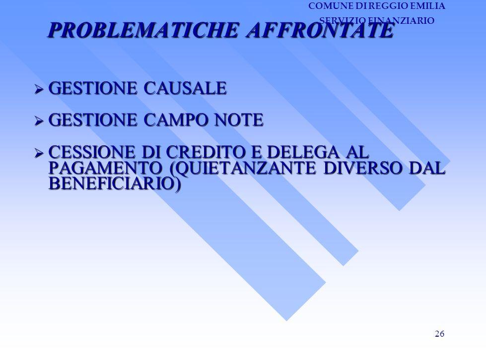 COMUNE DI REGGIO EMILIA SERVIZIO FINANZIARIO 26 PROBLEMATICHE AFFRONTATE GESTIONE CAUSALE GESTIONE CAMPO NOTE CESSIONE DI CREDITO E DELEGA AL PAGAMENTO (QUIETANZANTE DIVERSO DAL BENEFICIARIO)