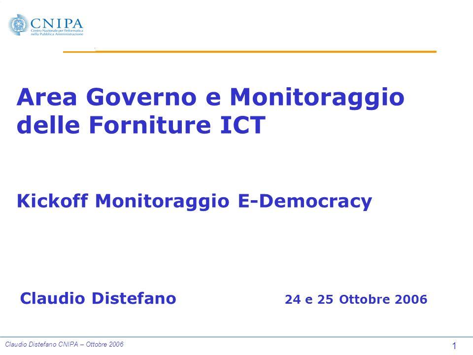 1 Claudio Distefano CNIPA – Ottobre 2006 Area Governo e Monitoraggio delle Forniture ICT Kickoff Monitoraggio E-Democracy Claudio Distefano 24 e 25 Ottobre 2006