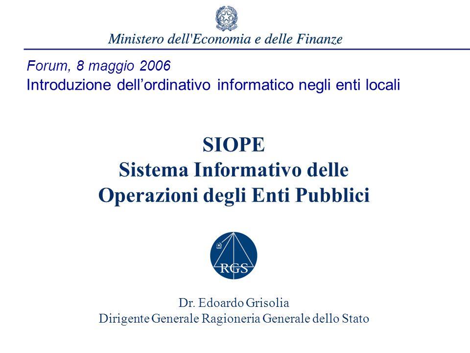 Forum, 8 maggio 2006 Introduzione dellordinativo informatico negli enti locali SIOPE Sistema Informativo delle Operazioni degli Enti Pubblici Dr. Edoa