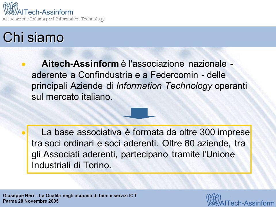 Milano, 28 marzo 2001 Giuseppe Neri – La Qualità negli acquisti di beni e servizi ICT Parma 28 Novembre 2005 Chi siamo Aitech-Assinform è l associazione nazionale - aderente a Confindustria e a Federcomin - delle principali Aziende di Information Technology operanti sul mercato italiano.