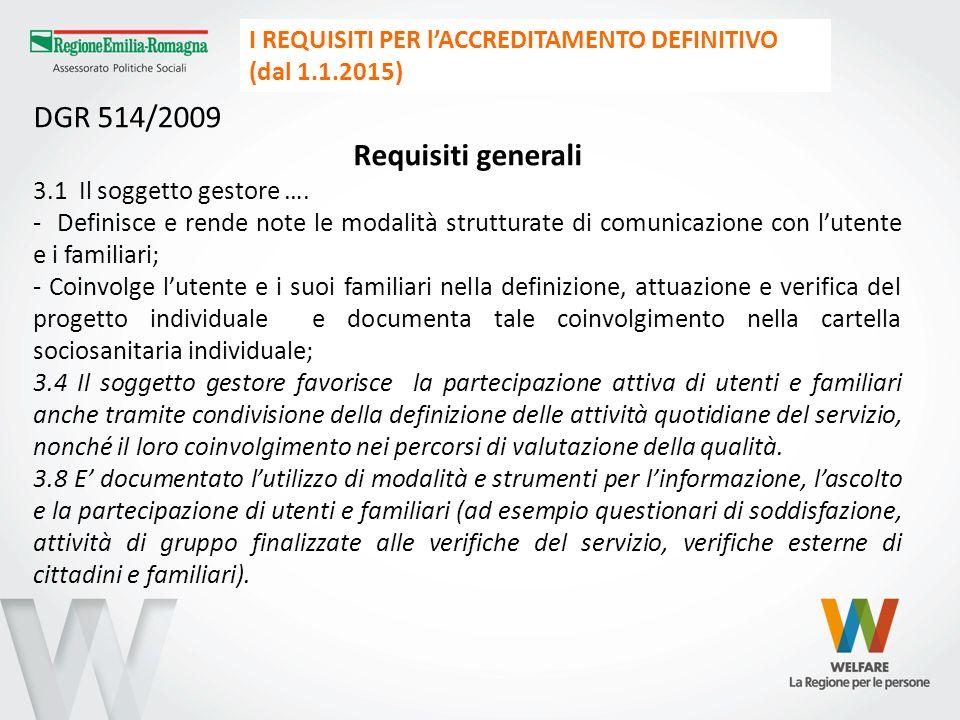 DGR 514/2009 Requisiti generali 3.1 Il soggetto gestore …. - Definisce e rende note le modalità strutturate di comunicazione con lutente e i familiari