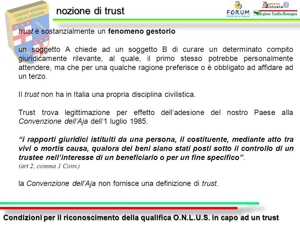 nozione di trust Condizioni per il riconoscimento della qualifica O.N.L.U.S. in capo ad un trust trust è sostanzialmente un fenomeno gestorio un sogge