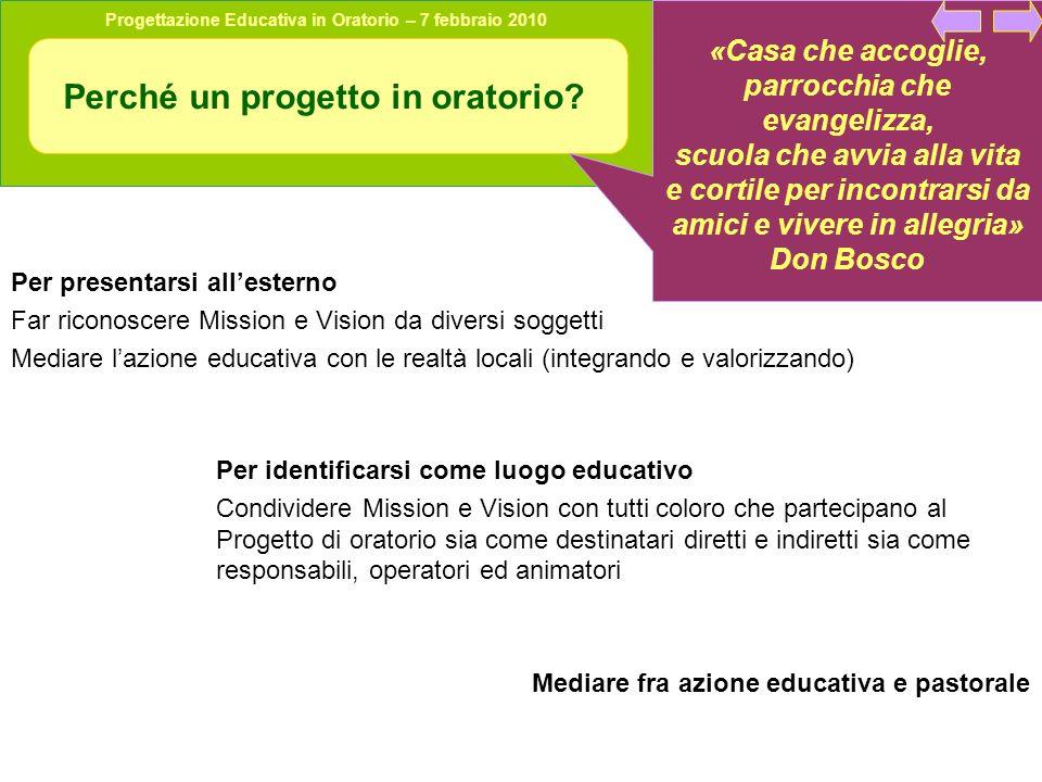 Progettazione Educativa in Oratorio – 7 febbraio 2010 Perché un progetto in oratorio.