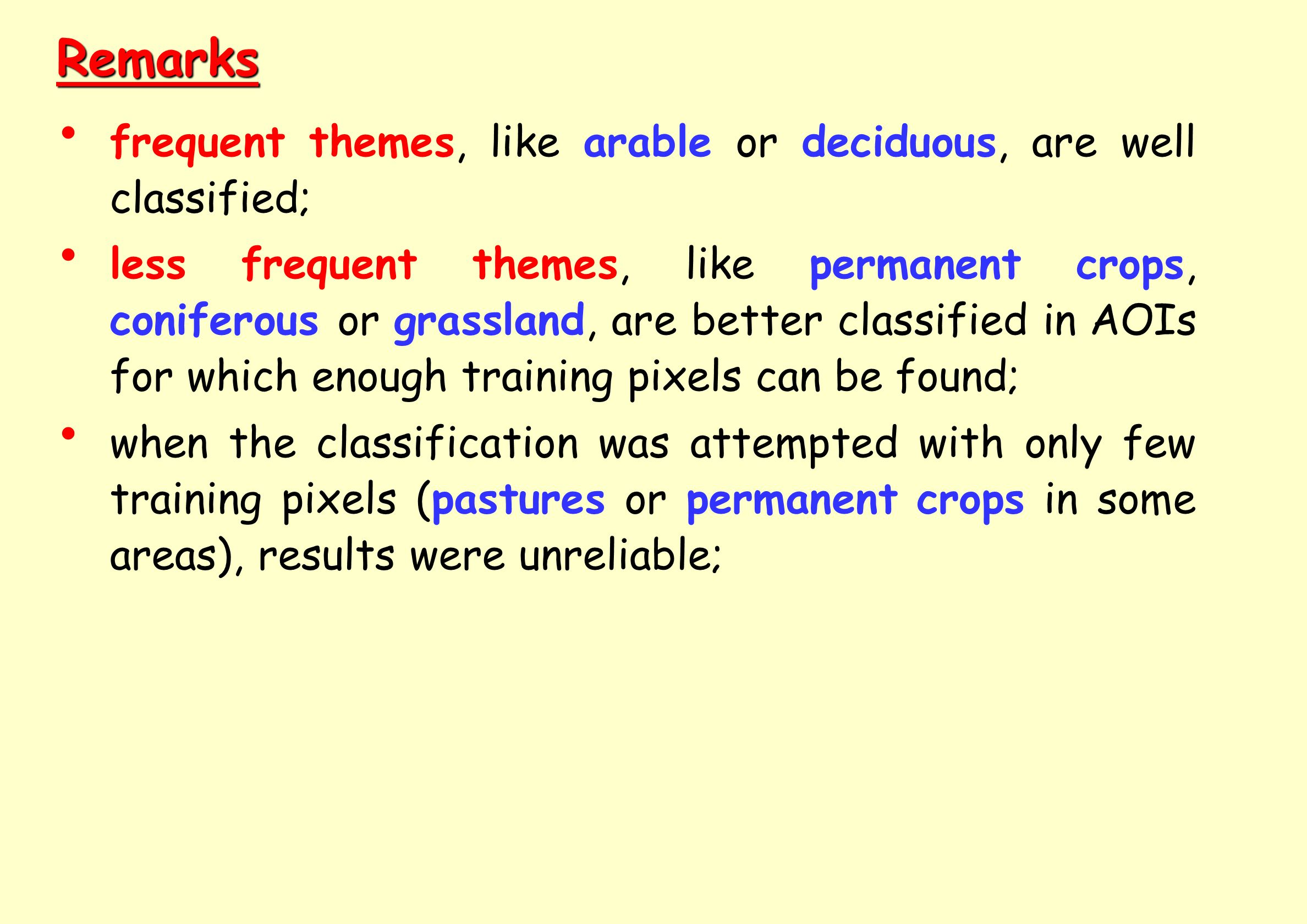 Remarks frequent themes, like arable or deciduous, are well classified; less frequent themes, like permanent crops, coniferous or grassland, are better classified in AOIs for which enough training pixels can be found; when the classification was attempted with only few training pixels (pastures or permanent crops in some areas), results were unreliable;