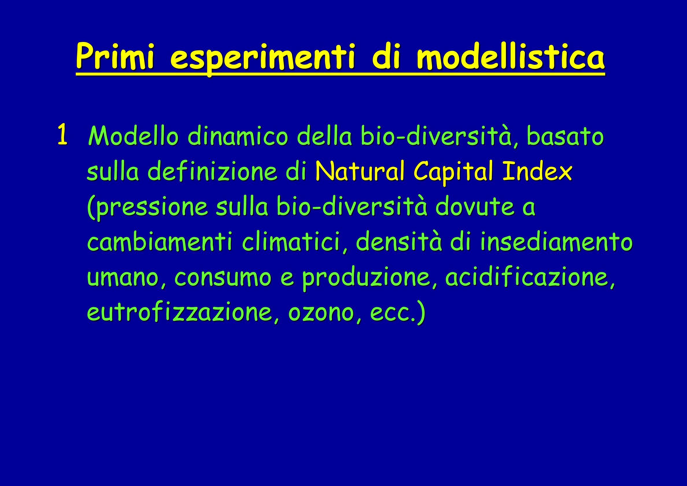 Primi esperimenti di modellistica 1 Modello dinamico della bio-diversità, basato sulla definizione di Natural Capital Index sulla definizione di Natur