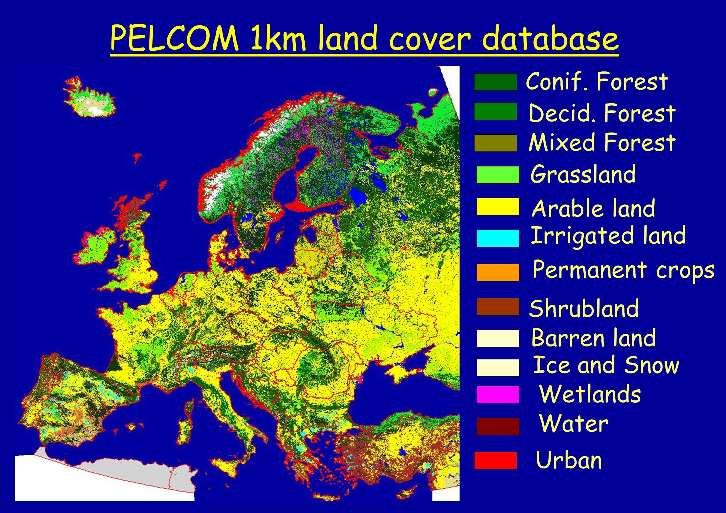 PELCOM 1km land cover database Conif. Forest Decid. Forest Mixed Forest Arable land Irrigated land Permanent crops Shrubland Barren land Ice and Snow