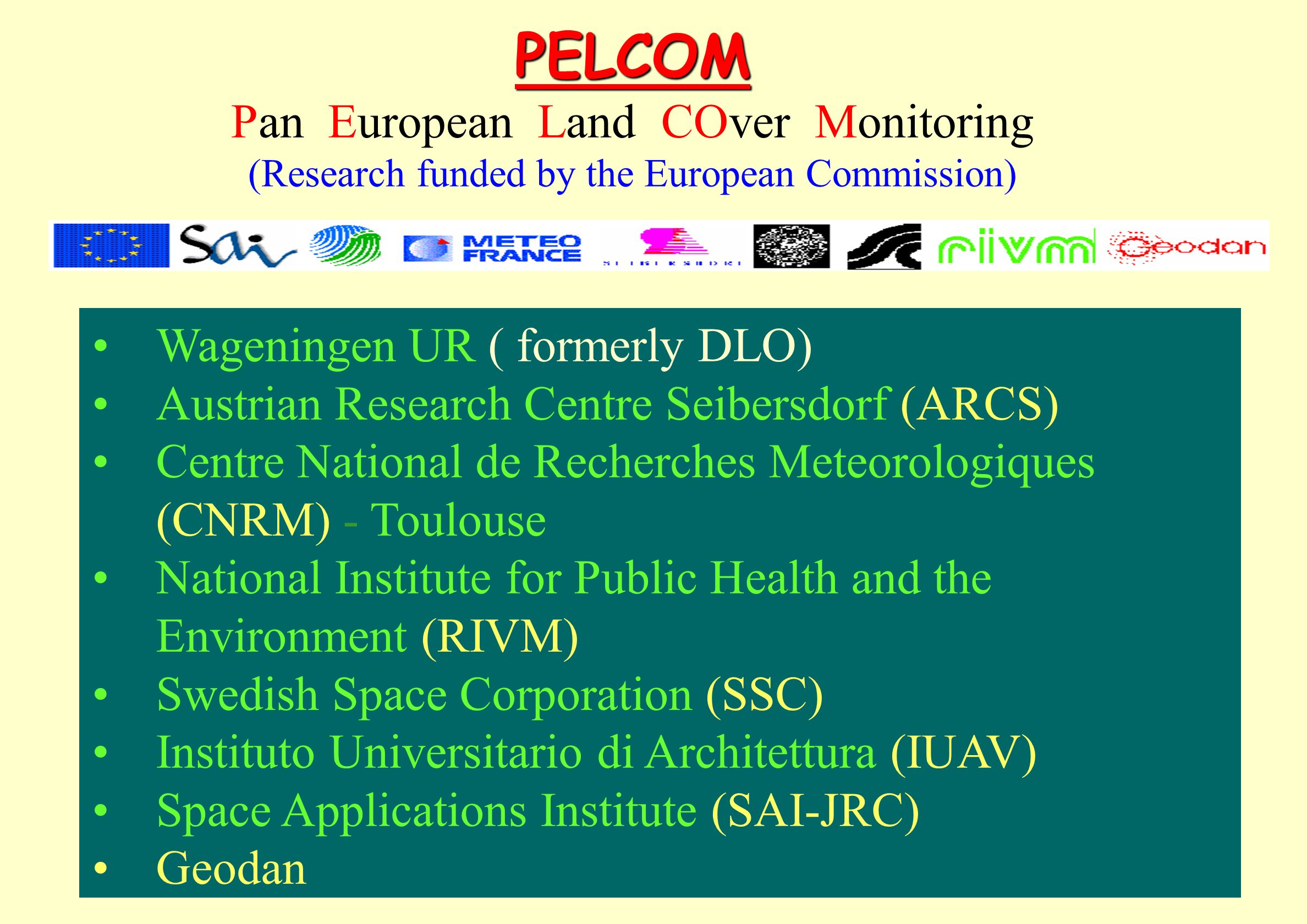 Wageningen UR ( formerly DLO) Austrian Research Centre Seibersdorf (ARCS) Centre National de Recherches Meteorologiques (CNRM) - Toulouse National Ins