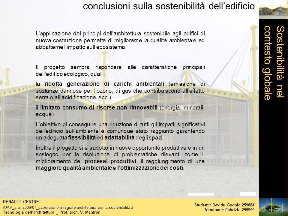 conclusioni sulla sostenibilità delledificio Tecnologia dellarchitettura _ Prof. arch. V. Manfron RENAULT CENTRE IUAV_a.a. 2006/07_Laboratorio integra