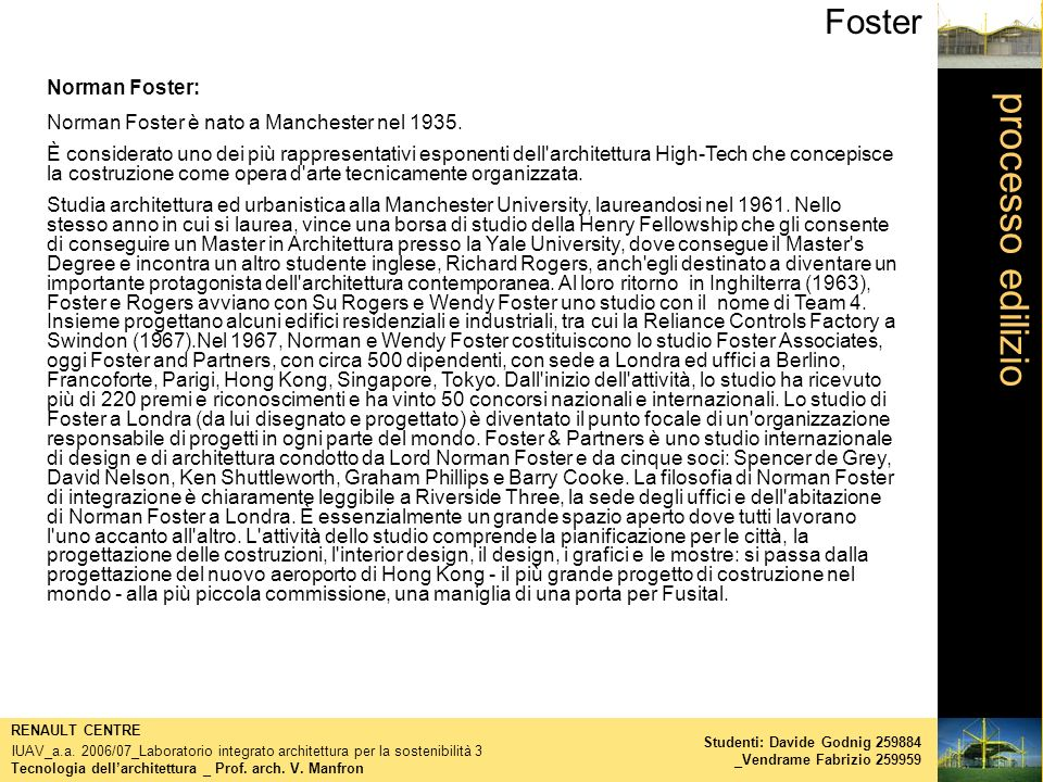 processo edilizio Foster Tecnologia dellarchitettura _ Prof. arch. V. Manfron RENAULT CENTRE IUAV_a.a. 2006/07_Laboratorio integrato architettura per