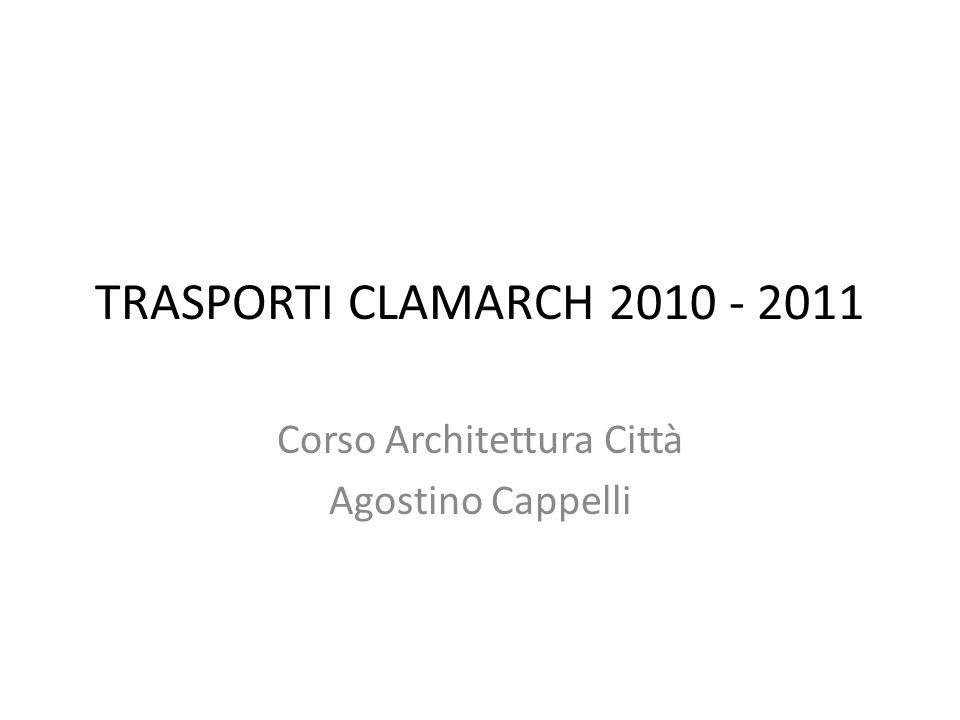 TRASPORTI CLAMARCH 2010 - 2011 Corso Architettura Città Agostino Cappelli