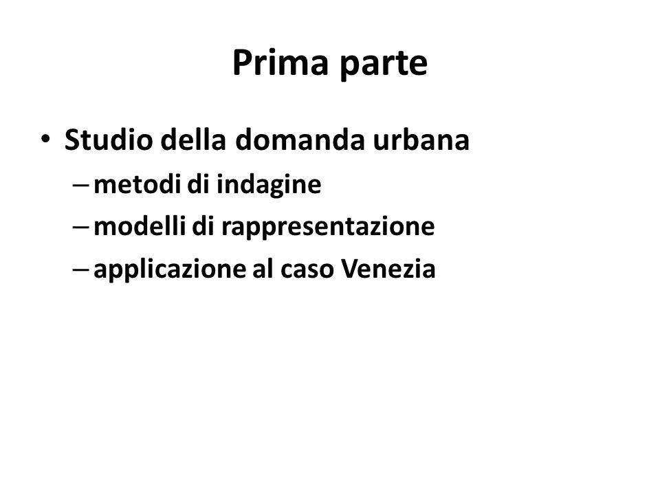 Prima parte Studio della domanda urbana – metodi di indagine – modelli di rappresentazione – applicazione al caso Venezia