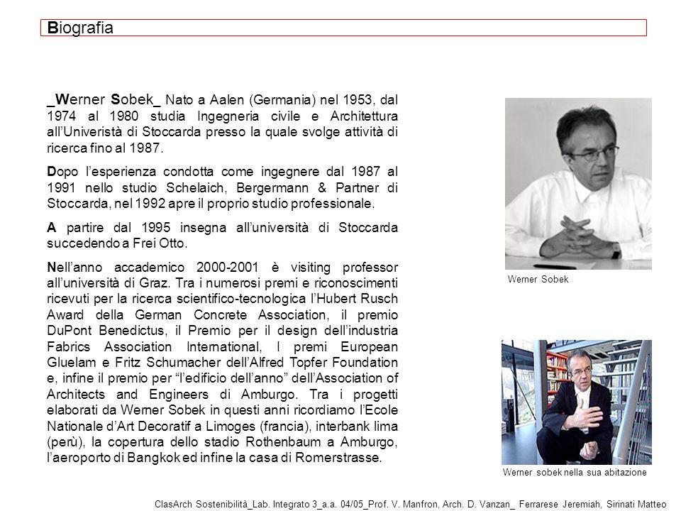 _Werner Sobek _ Nato a Aalen (Germania) nel 1953, dal 1974 al 1980 studia Ingegneria civile e Architettura allUniveristà di Stoccarda presso la quale svolge attività di ricerca fino al 1987.