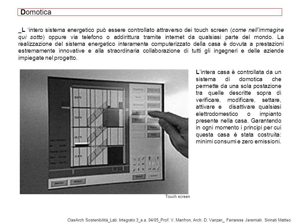 _L intero sistema energetico può essere controllato attraverso dei touch screen (come nellimmagine qui sotto) oppure via telefono o addirittura tramite internet da qualsiasi parte del mondo.
