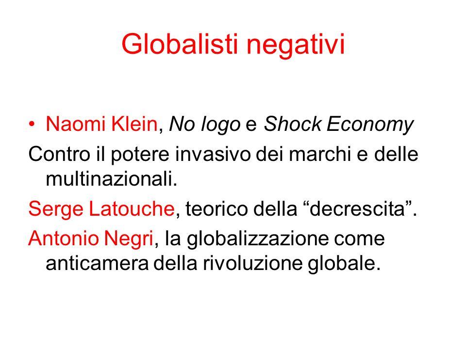Globalisti negativi Naomi Klein, No logo e Shock Economy Contro il potere invasivo dei marchi e delle multinazionali. Serge Latouche, teorico della de