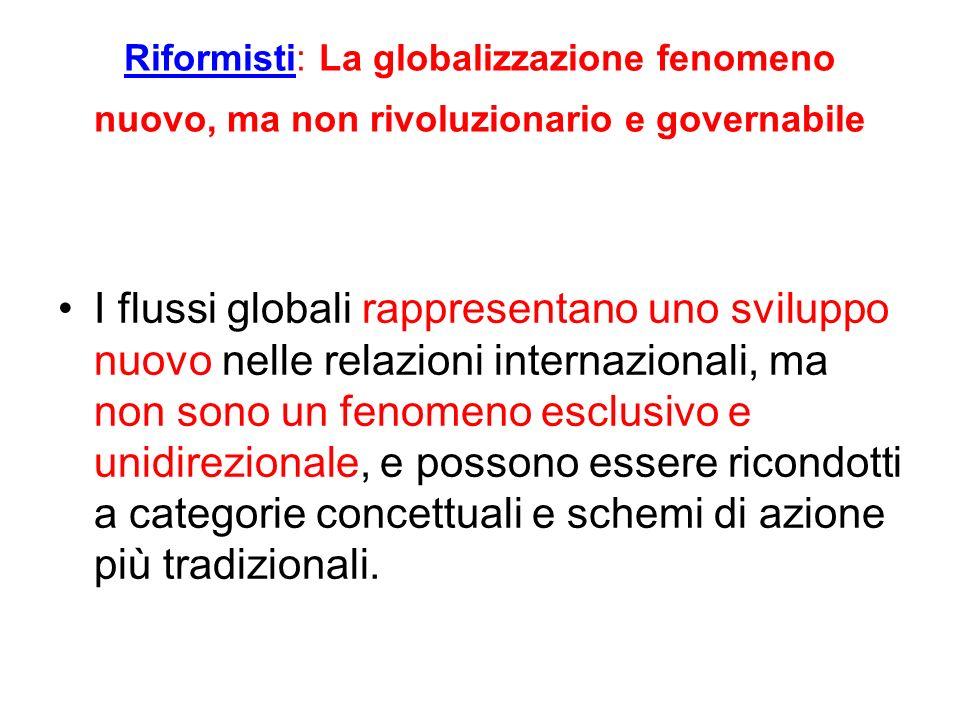 Riformisti: La globalizzazione fenomeno nuovo, ma non rivoluzionario e governabile I flussi globali rappresentano uno sviluppo nuovo nelle relazioni i