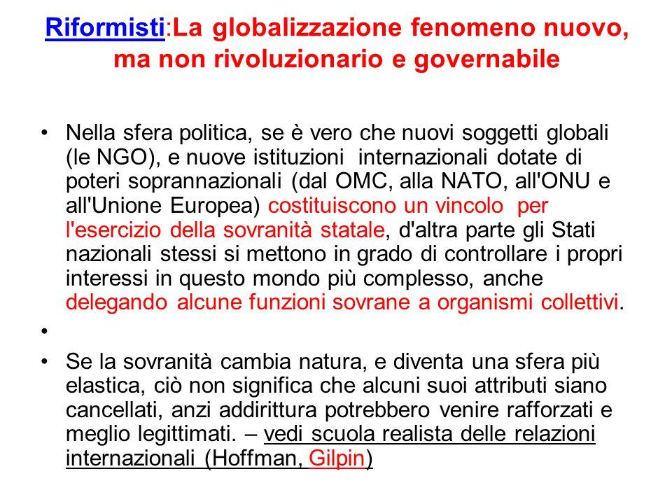 Riformisti:La globalizzazione fenomeno nuovo, ma non rivoluzionario e governabile Nella sfera politica, se è vero che nuovi soggetti globali (le NGO),
