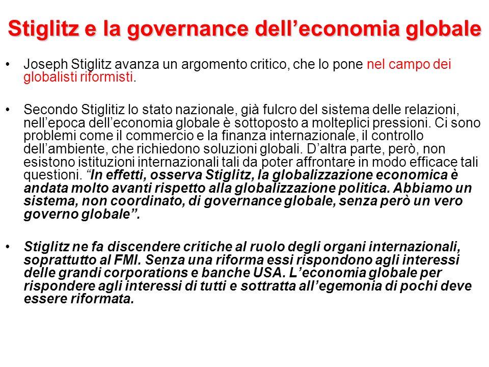 Stiglitz e la governance delleconomia globale Joseph Stiglitz avanza un argomento critico, che lo pone nel campo dei globalisti riformisti. Secondo St