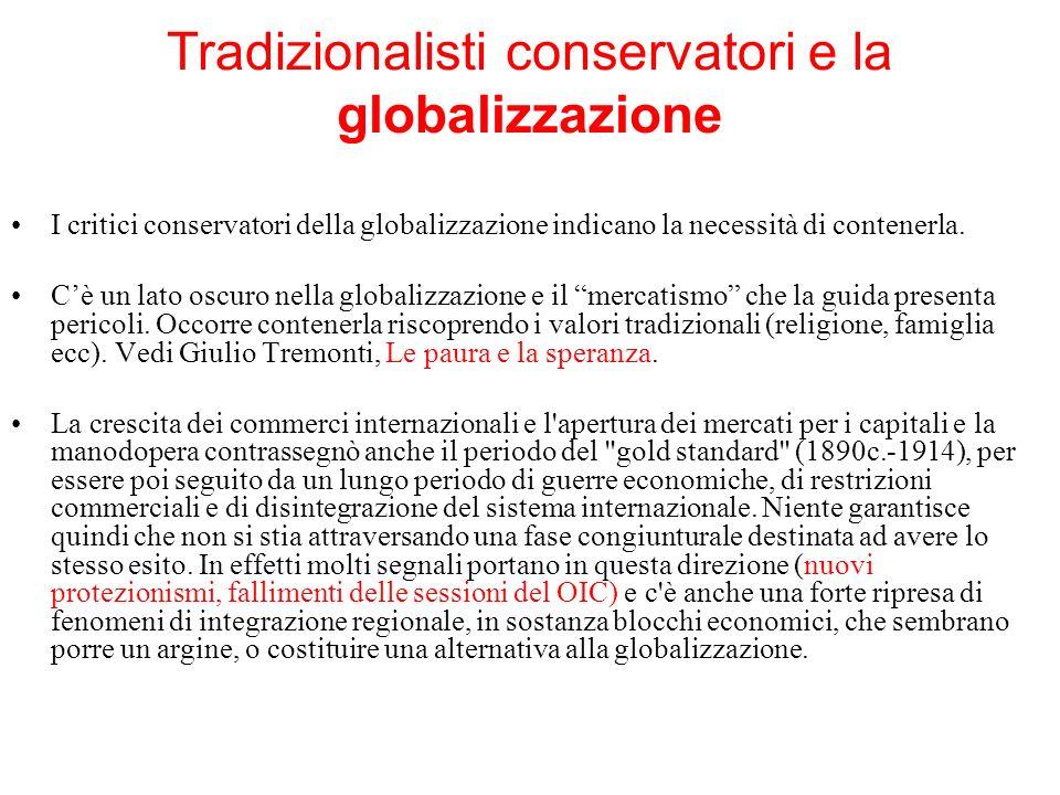 Tradizionalisti conservatori e la globalizzazione I critici conservatori della globalizzazione indicano la necessità di contenerla. Cè un lato oscuro