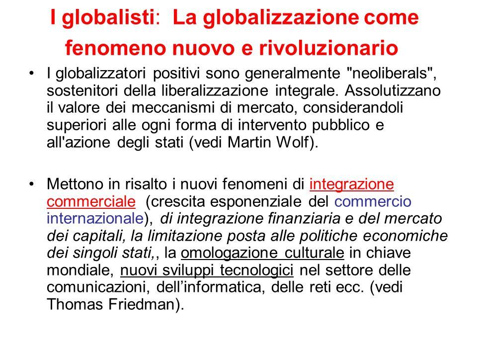 I globalisti: La globalizzazione come fenomeno nuovo e rivoluzionario I globalizzatori positivi sono generalmente