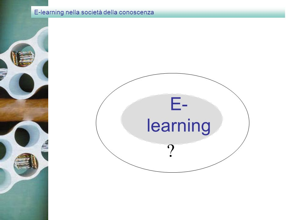 E-learning nella società della conoscenza E- learning