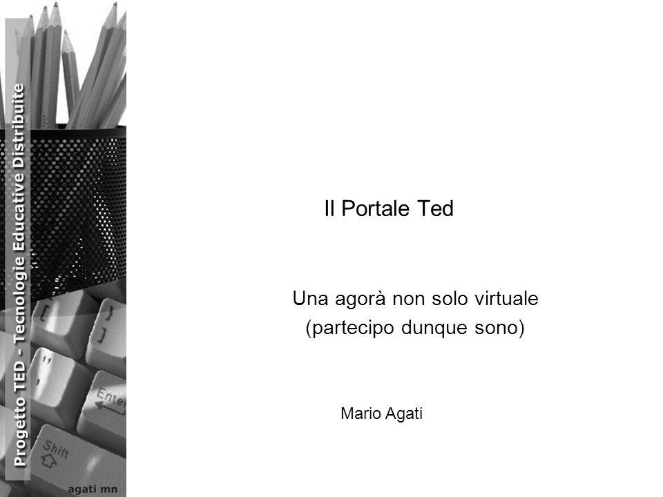 Il Portale Ted Una agorà non solo virtuale (partecipo dunque sono) Mario Agati