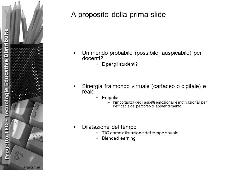 A proposito della prima slide Un mondo probabile (possibile, auspicabile) per i docenti? E per gli studenti? Sinergia fra mondo virtuale (cartaceo o d