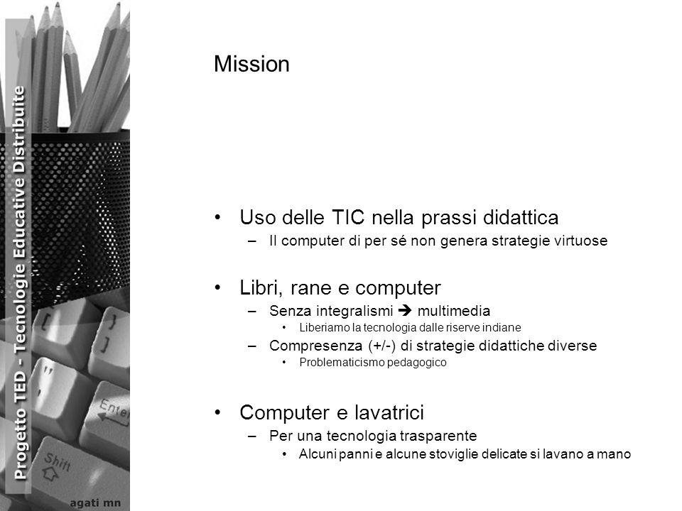 Mission Uso delle TIC nella prassi didattica –Il computer di per sé non genera strategie virtuose Libri, rane e computer –Senza integralismi multimedi