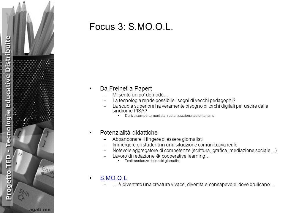 Focus 3: S.MO.O.L. Da Freinet a Papert –Mi sento un po demodé… –La tecnologia rende possibile i sogni di vecchi pedagoghi? –La scuola superiore ha ver