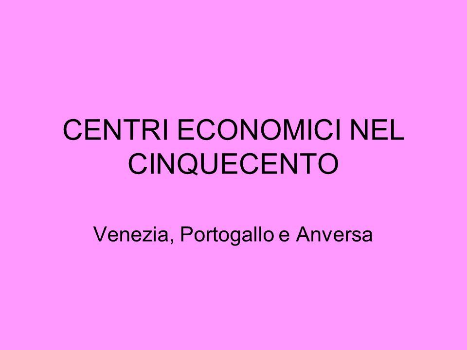 CENTRI ECONOMICI NEL CINQUECENTO Venezia, Portogallo e Anversa