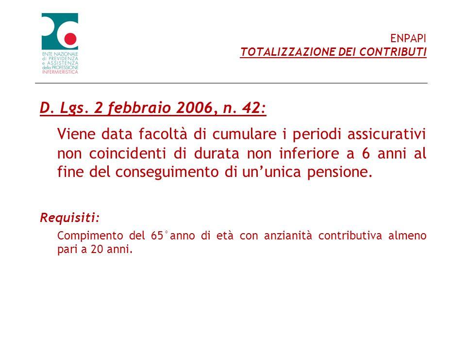ENPAPI TOTALIZZAZIONE DEI CONTRIBUTI D. Lgs. 2 febbraio 2006, n. 42: Viene data facoltà di cumulare i periodi assicurativi non coincidenti di durata n