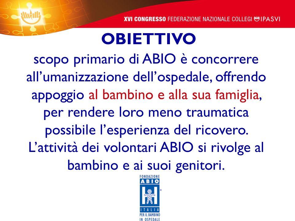 OBIETTIVO scopo primario di ABIO è concorrere allumanizzazione dellospedale, offrendo appoggio al bambino e alla sua famiglia, per rendere loro meno t