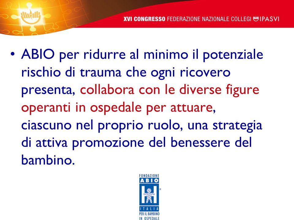 ABIO per ridurre al minimo il potenziale rischio di trauma che ogni ricovero presenta, collabora con le diverse figure operanti in ospedale per attuar