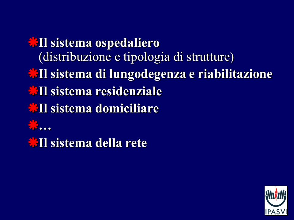Il sistema ospedaliero (distribuzione e tipologia di strutture) Il sistema di lungodegenza e riabilitazione Il sistema residenziale Il sistema domiciliare … Il sistema della rete Il sistema ospedaliero (distribuzione e tipologia di strutture) Il sistema di lungodegenza e riabilitazione Il sistema residenziale Il sistema domiciliare … Il sistema della rete