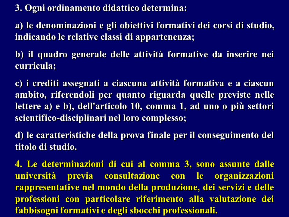 3. Ogni ordinamento didattico determina: a) le denominazioni e gli obiettivi formativi dei corsi di studio, indicando le relative classi di appartenen