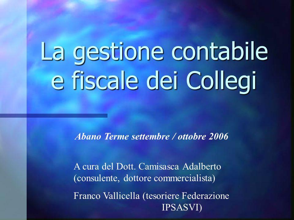 La gestione contabile e fiscale dei Collegi Abano Terme settembre / ottobre 2006 A cura del Dott. Camisasca Adalberto (consulente, dottore commerciali