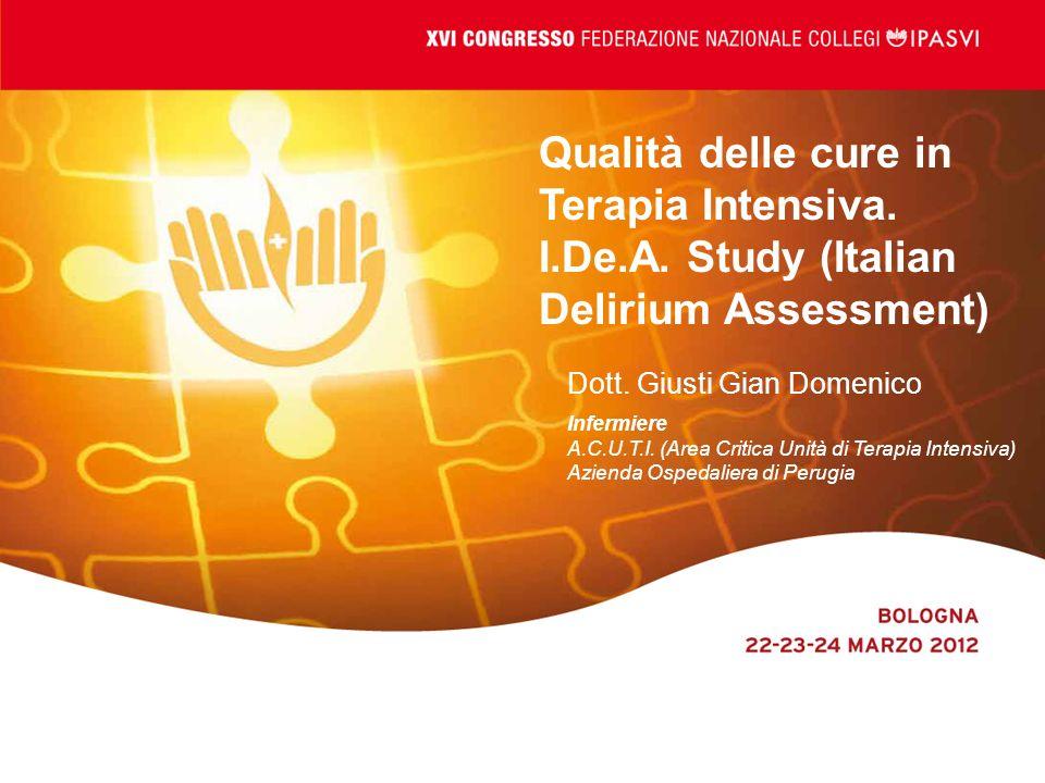 Qualità delle cure in Terapia Intensiva. I.De.A. Study (Italian Delirium Assessment) Dott. Giusti Gian Domenico Infermiere A.C.U.T.I. (Area Critica Un