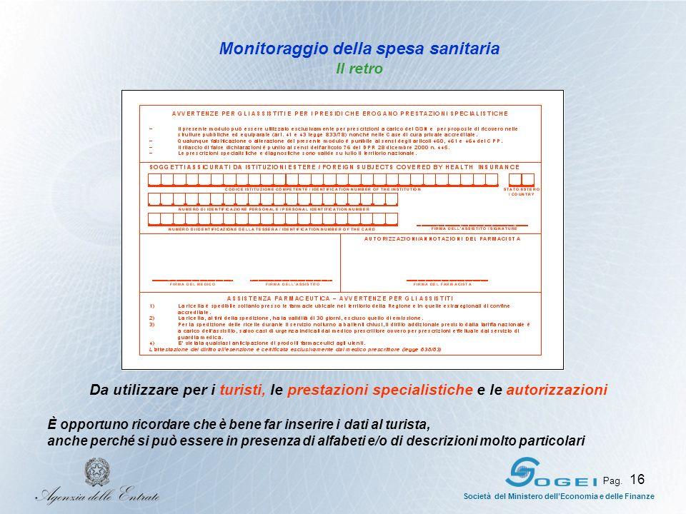 Società del Ministero dellEconomia e delle Finanze Pag. 16 Monitoraggio della spesa sanitaria Il retro Da utilizzare per i turisti, le prestazioni spe