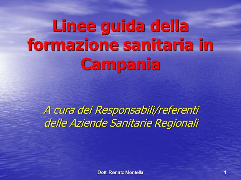 Dott. Renato Montella 1 Linee guida della formazione sanitaria in Campania A cura dei Responsabili/referenti delle Aziende Sanitarie Regionali