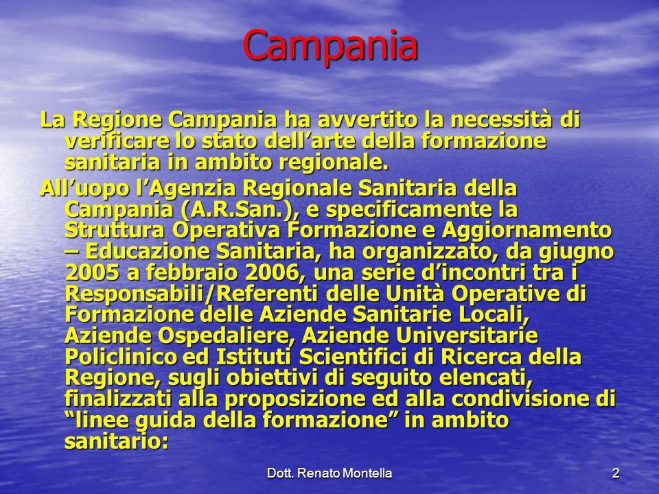 Dott. Renato Montella2Campania La Regione Campania ha avvertito la necessità di verificare lo stato dellarte della formazione sanitaria in ambito regi