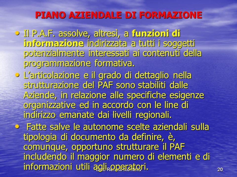 Dott. Renato Montella20 PIANO AZIENDALE DI FORMAZIONE Il P.A.F. assolve, altresì, a funzioni di informazione indirizzata a tutti i soggetti potenzialm