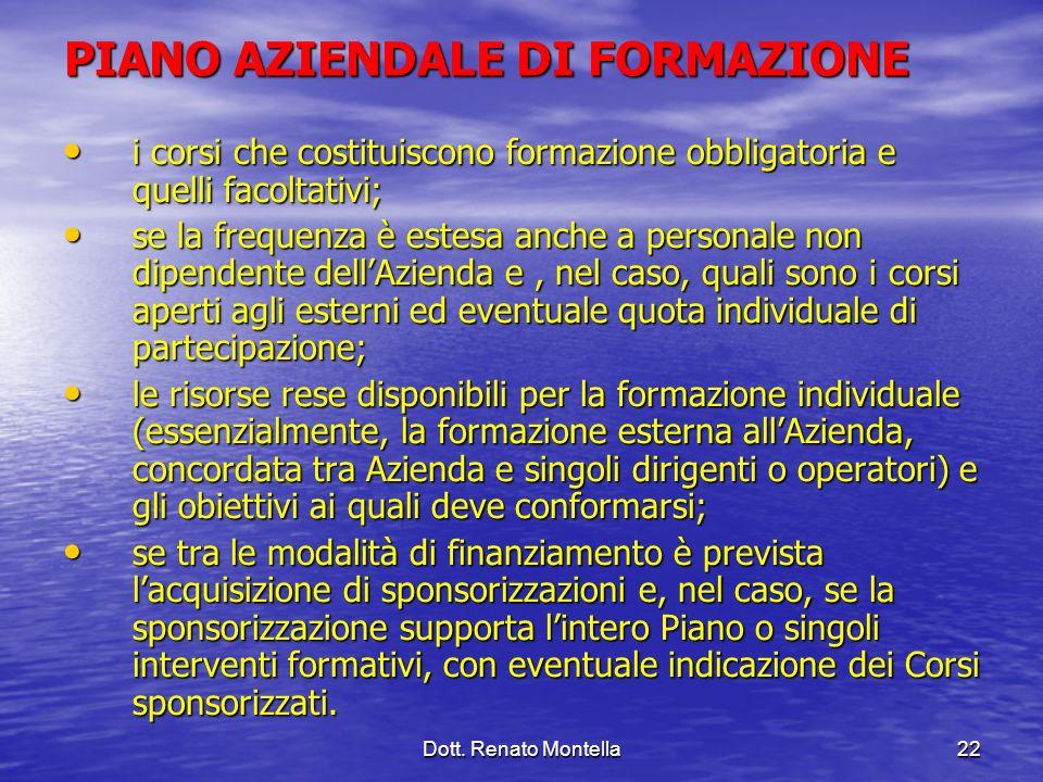 Dott. Renato Montella22 PIANO AZIENDALE DI FORMAZIONE i corsi che costituiscono formazione obbligatoria e quelli facoltativi; i corsi che costituiscon