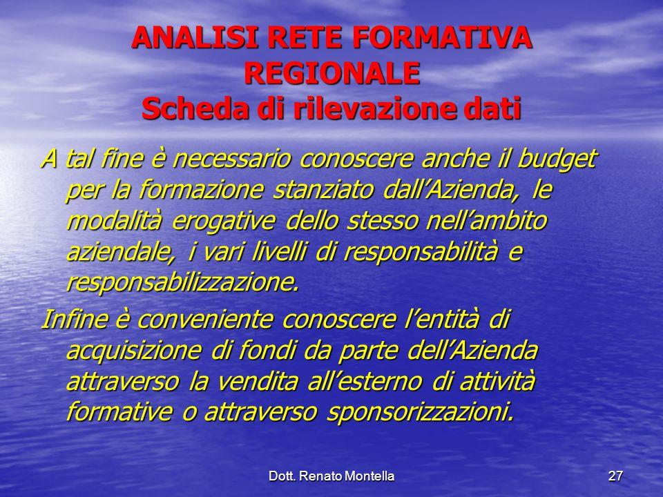 Dott. Renato Montella27 ANALISI RETE FORMATIVA REGIONALE Scheda di rilevazione dati A tal fine è necessario conoscere anche il budget per la formazion