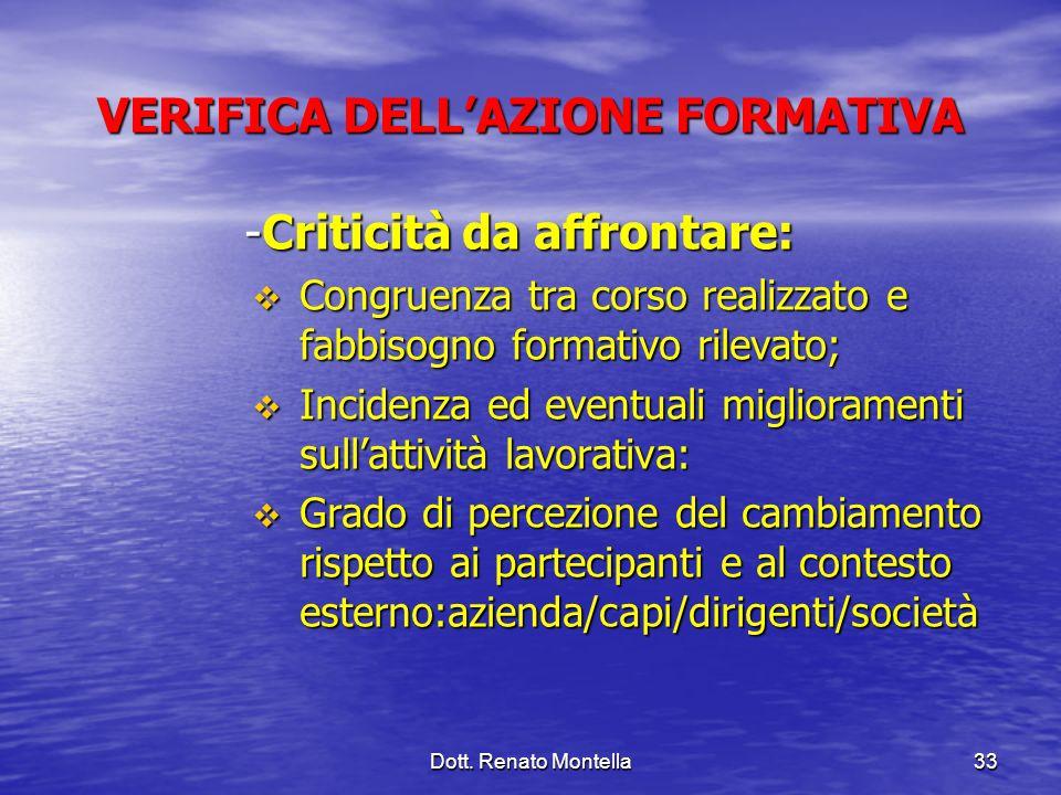 Dott. Renato Montella33 VERIFICA DELLAZIONE FORMATIVA -Criticità da affrontare: Congruenza tra corso realizzato e fabbisogno formativo rilevato; Congr