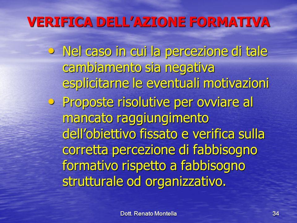 Dott. Renato Montella34 VERIFICA DELLAZIONE FORMATIVA Nel caso in cui la percezione di tale cambiamento sia negativa esplicitarne le eventuali motivaz