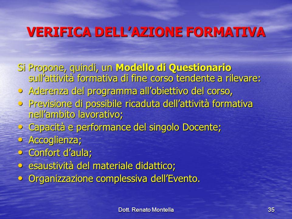 Dott. Renato Montella35 VERIFICA DELLAZIONE FORMATIVA Si Propone, quindi, un Modello di Questionario sullattività formativa di fine corso tendente a r