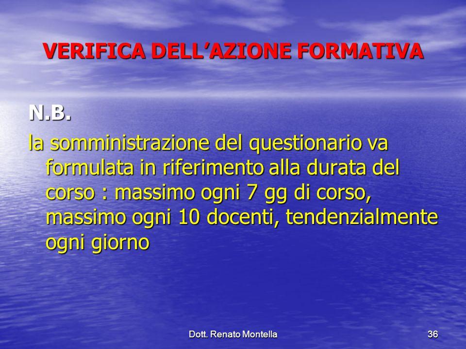 Dott. Renato Montella36 VERIFICA DELLAZIONE FORMATIVA N.B. la somministrazione del questionario va formulata in riferimento alla durata del corso : ma