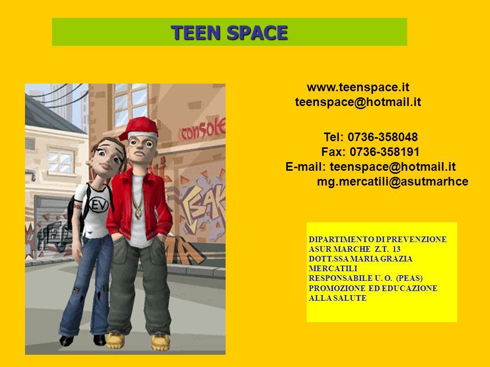 TEEN SPACE www.teenspace.it teenspace@hotmail.it DIPARTIMENTO DI PREVENZIONE ASUR MARCHE Z.T. 13 DOTT.SSA MARIA GRAZIA MERCATILI RESPONSABILE U. O. (P