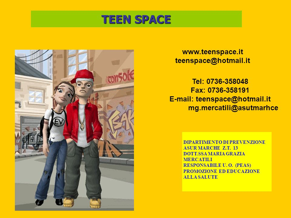 TEEN SPACE www.teenspace.it teenspace@hotmail.it DIPARTIMENTO DI PREVENZIONE ASUR MARCHE Z.T.