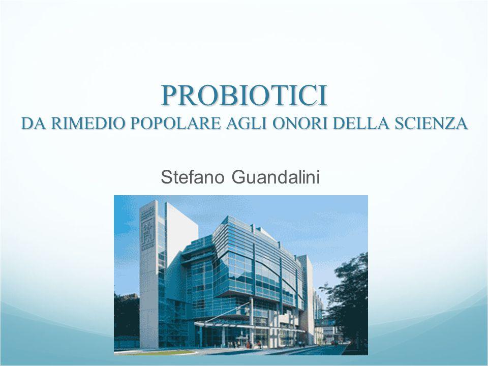 PROBIOTICI DA RIMEDIO POPOLARE AGLI ONORI DELLA SCIENZA Stefano Guandalini University of Chicago
