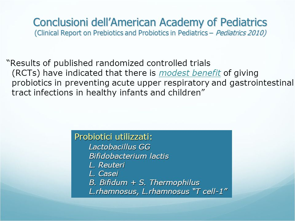 Conclusioni dellAmerican Academy of Pediatrics (Clinical Report on Prebiotics and Probiotics in Pediatrics – Pediatrics 2010) Results of published ran